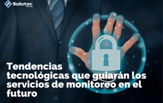 Tendencias tecnológicas que guiarán los servicios de monitoreo en el futuro